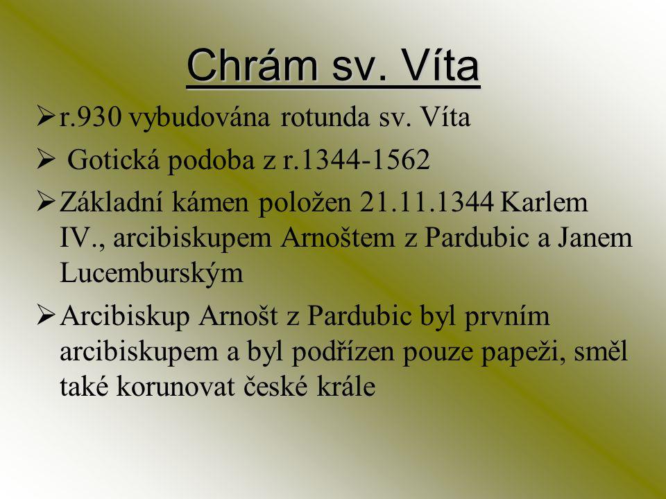 Chrám sv. Víta  r.930 vybudována rotunda sv. Víta  Gotická podoba z r.1344-1562  Základní kámen položen 21.11.1344 Karlem IV., arcibiskupem Arnošte
