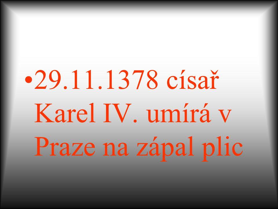 29.11.1378 císař Karel IV. umírá v Praze na zápal plic