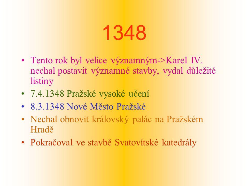 10.6.1348 nechal stavět hrad Karlštejn Nechal postavit novou královskou hrobku a převést do ní ostatky českých králů a církevních hodnostářů Položil základní kámen Karlova mostu