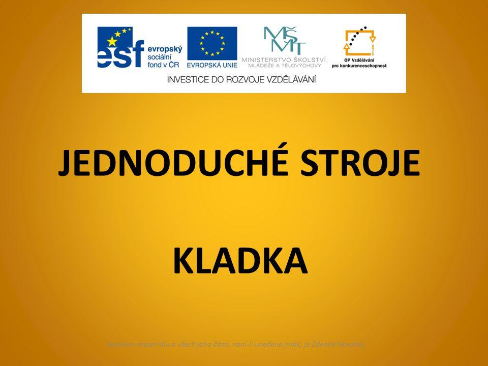 JEDNODUCHÉ STROJE KLADKA Autorem materiálu a všech jeho částí, není-li uvedeno jinak, je Zdeněk Novotný.