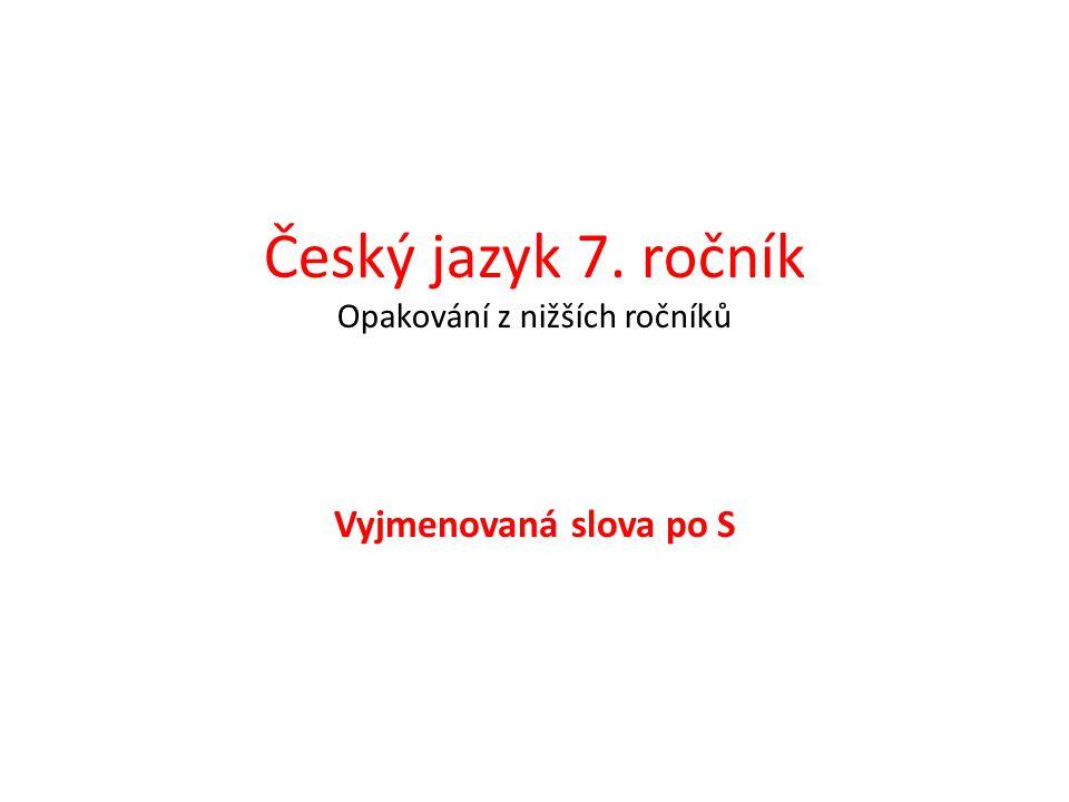 Číslo v digitálním archivu školyVY_32_INOVACE_CJ7_10 Sada DUMČeský jazyk 7 Předmět Český jazyk Název materiáluVyjmenovaná slova po S Anotace Žáci si z