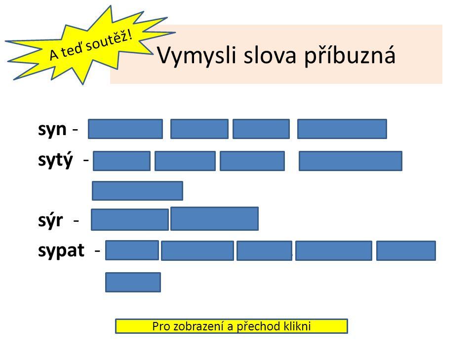 Rozdíl ve významu slov sýra ( snědl kus sýra ) síra ( žlutý nerost ) sype ( mouku do mísy ) sípe ( má chrapot ) sytá ( hodně najedená ) síta ( cedníky