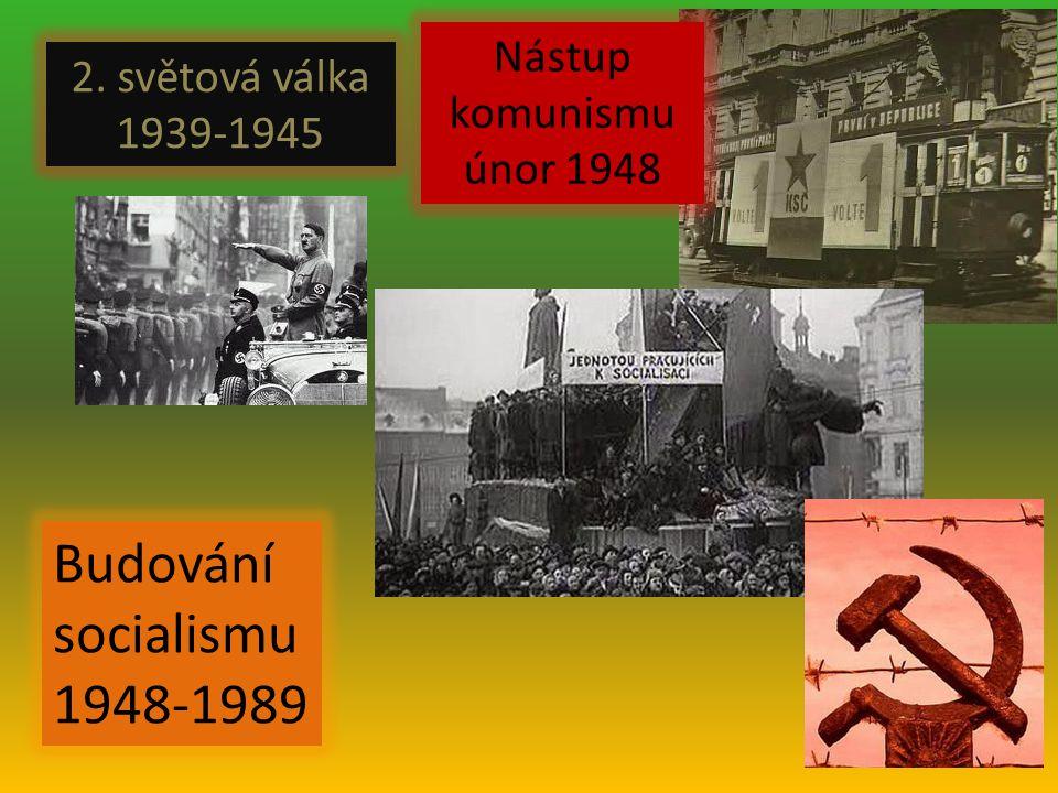 2. světová válka 1939-1945 Nástup komunismu únor 1948 Budování socialismu 1948-1989