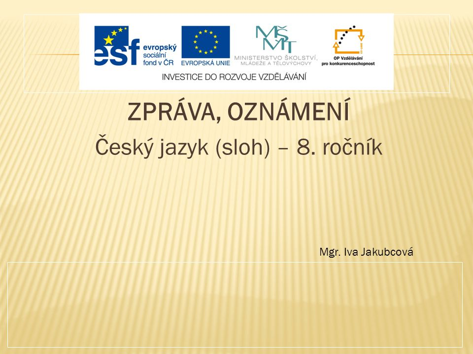 ZPRÁVA, OZNÁMENÍ Český jazyk (sloh) – 8. ročník Mgr. Iva Jakubcová