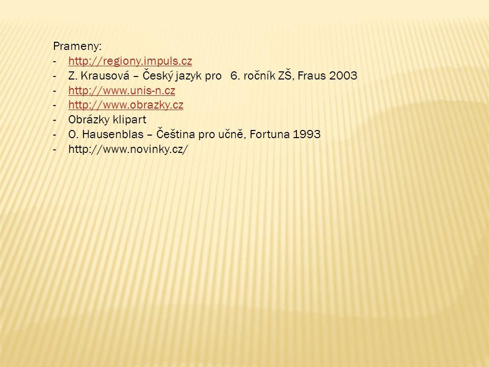 Prameny: -http://regiony.impuls.czhttp://regiony.impuls.cz -Z. Krausová – Český jazyk pro 6. ročník ZŠ, Fraus 2003 -http://www.unis-n.czhttp://www.uni