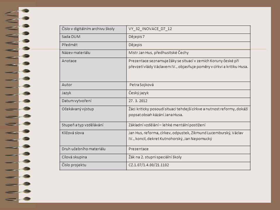 Číslo v digitálním archivu školyVY_32_INOVACE_D7_12 Sada DUMDějepis 7 PředmětDějepis Název materiáluMistr Jan Hus, předhusitské Čechy Anotace Prezenta