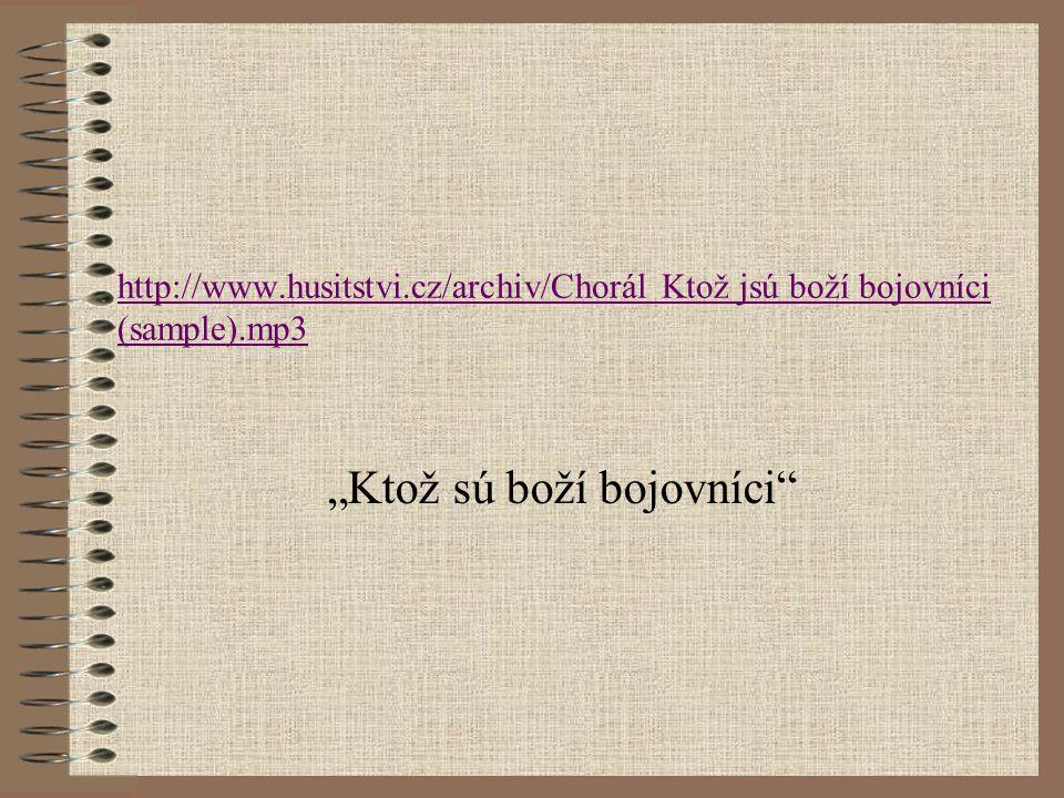 """""""Ktož sú boží bojovníci"""" http://www.husitstvi.cz/archiv/Chorál Ktož jsú boží bojovníci (sample).mp3"""