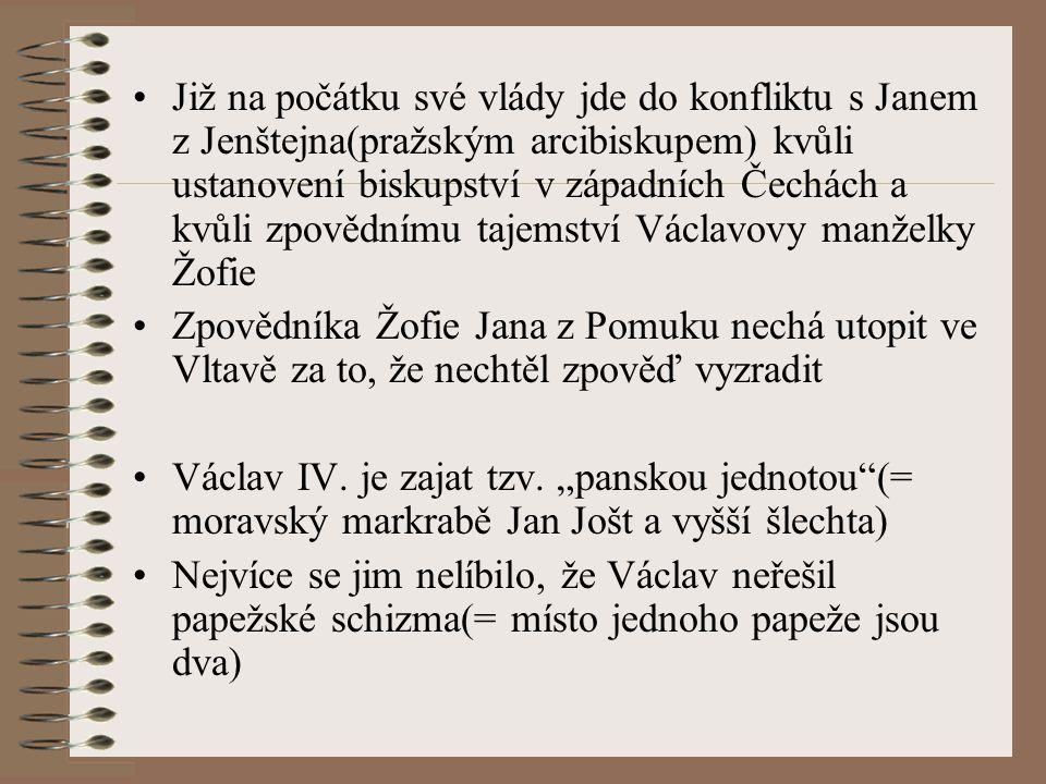 Již na počátku své vlády jde do konfliktu s Janem z Jenštejna(pražským arcibiskupem) kvůli ustanovení biskupství v západních Čechách a kvůli zpovědním