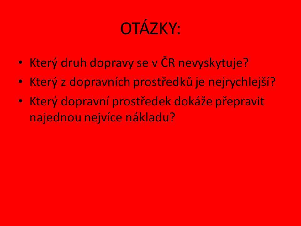 OTÁZKY: Který druh dopravy se v ČR nevyskytuje. Který z dopravních prostředků je nejrychlejší.