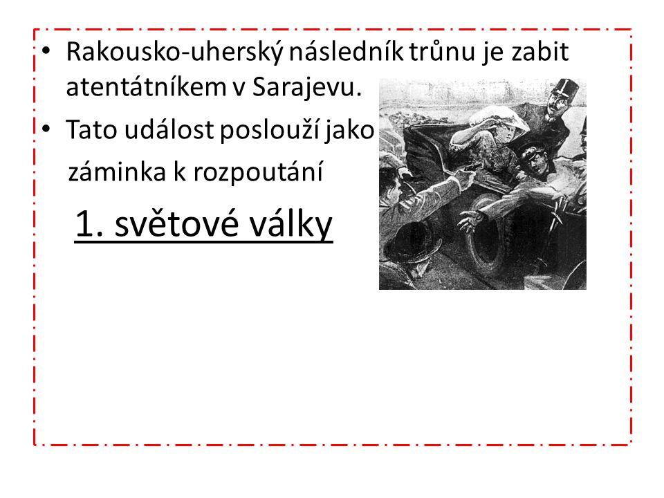 Rakousko-uherský následník trůnu je zabit atentátníkem v Sarajevu. Tato událost poslouží jako záminka k rozpoutání 1. světové války