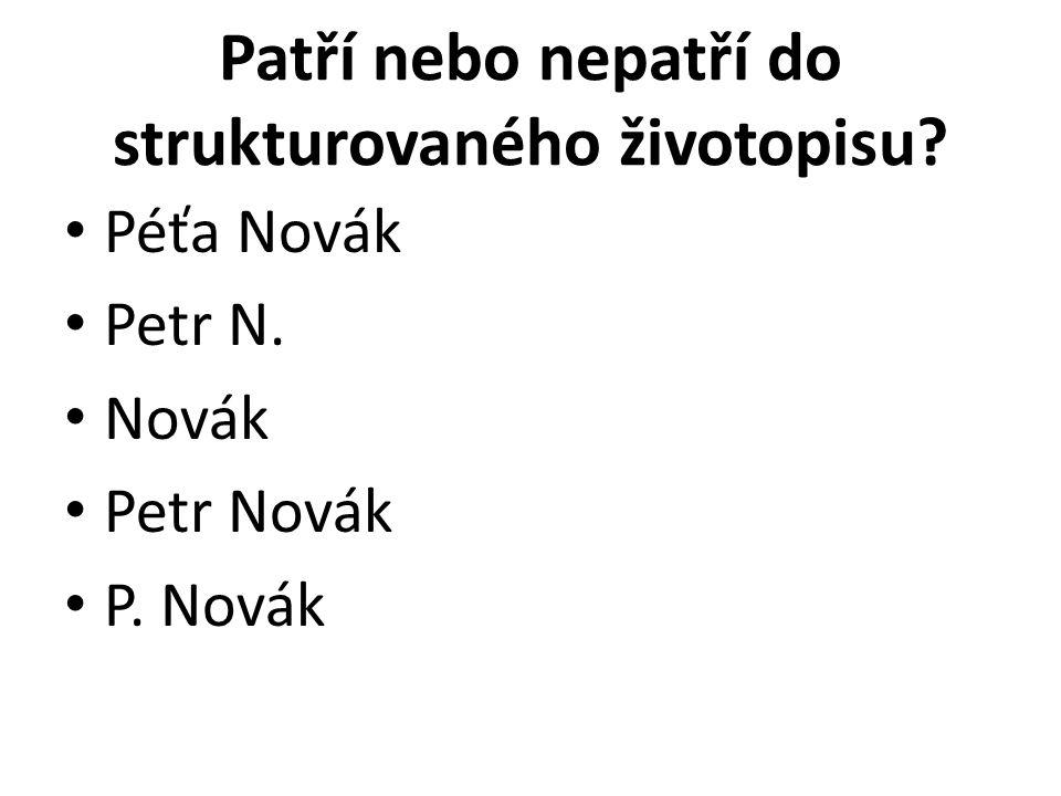 Patří nebo nepatří do strukturovaného životopisu? Péťa Novák Petr N. Novák Petr Novák P. Novák