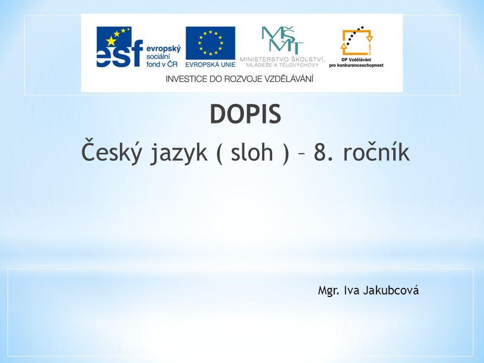 DOPIS Český jazyk ( sloh ) – 8. ročník Mgr. Iva Jakubcová
