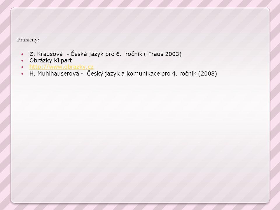 Prameny: Z. Krausová - Česká jazyk pro 6. ročník ( Fraus 2003) Obrázky Klipart http://www.obrazky.cz H. Muhlhauserová - Český jazyk a komunikace pro 4