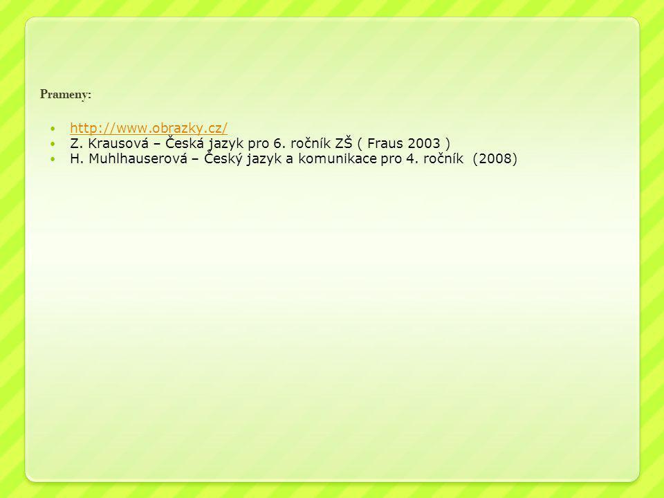 Prameny: http://www.obrazky.cz/ Z. Krausová – Česká jazyk pro 6. ročník ZŠ ( Fraus 2003 ) H. Muhlhauserová – Český jazyk a komunikace pro 4. ročník (2
