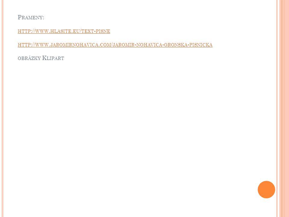 P RAMENY : HTTP :// WWW. HLASITE. EU / TEXT - PISNE HTTP :// WWW. JAROMIRNOHAVICA. COM / JAROMIR - NOHAVICA - GRONSKA - PISNICKA OBRÁZKY K LIPART HTTP