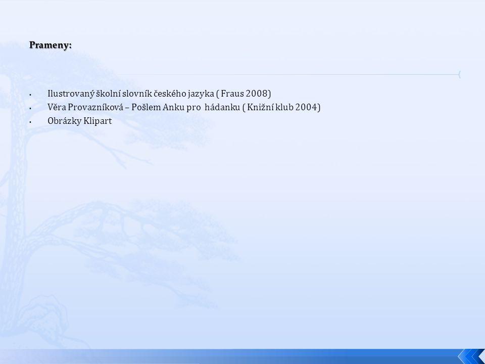  Ilustrovaný školní slovník českého jazyka ( Fraus 2008)  Věra Provazníková – Pošlem Anku pro hádanku ( Knižní klub 2004)  Obrázky Klipart