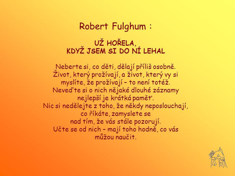 Robert Fulghum : UŽ HOŘELA, KDYŽ JSEM SI DO NÍ LEHAL Neberte si, co děti, dělají příliš osobně.