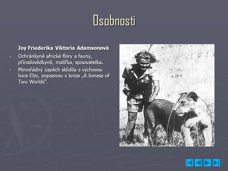 Osobnosti Joy Friederika Viktoria Adamsonová Joy Friederika Viktoria Adamsonová Ochránkyně africké flory a fauny, přírodovědkyně, malířka, spisovatelk