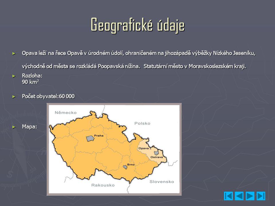 Geografické údaje ► Opava leží na řece Opavě v úrodném údolí, ohraničeném na jihozápadě výběžky Nízkého Jeseníku, východně od města se rozkládá Poopav