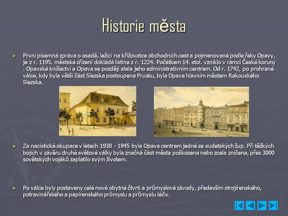 Historie města ► První písemná zpráva o osadě, ležící na křižovatce obchodních cest a pojmenované podle řeky Opavy, je z r. 1195, městské zřízení dokl