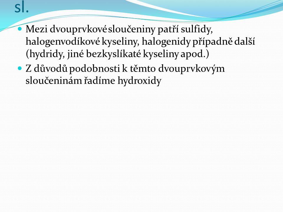 Chemické názvosloví dvouprvkové sl. Mezi dvouprvkové sloučeniny patří sulfidy, halogenvodíkové kyseliny, halogenidy případně další (hydridy, jiné bezk