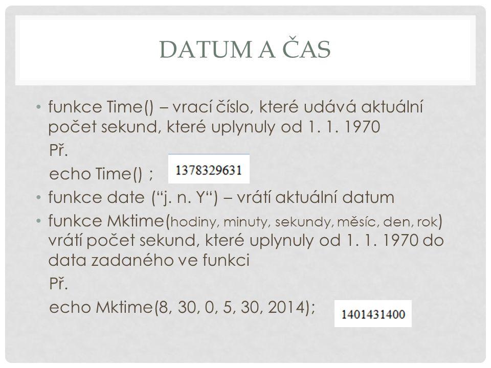 """DATUM A ČAS funkce Time() – vrací číslo, které udává aktuální počet sekund, které uplynuly od 1. 1. 1970 Př. echo Time() ; funkce date (""""j. n. Y"""") – v"""
