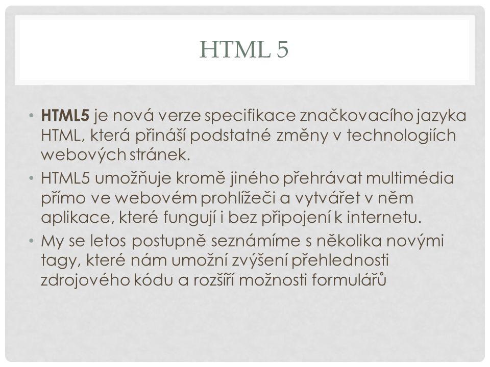 HTML 5 HTML5 je nová verze specifikace značkovacího jazyka HTML, která přináší podstatné změny v technologiích webových stránek. HTML5 umožňuje kromě