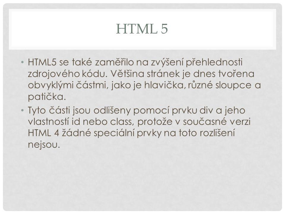 HTML 5 - STRUKTURA STRÁNKY V HTML5 jsou zavedeny nové značky, které jsou určeny na strukturování stránek: – představuje hlavičku, může obsahovat například nadpis nebo navigační odkazy – představuje patičku, může obsahovat informace o autorovi nebo autorských právech – představuje část stránky, která je určena k navigaci – představuje části stránky, např.