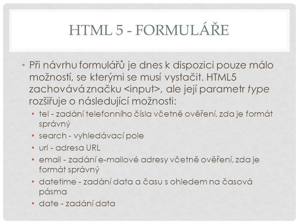 HTML 5 - FORMULÁŘE Při návrhu formulářů je dnes k dispozici pouze málo možností, se kterými se musí vystačit. HTML5 zachovává značku, ale její paramet