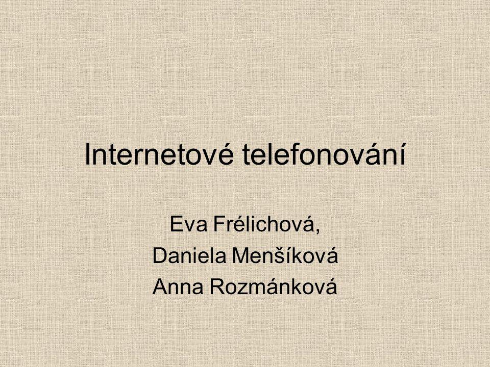 Internetové telefonování Eva Frélichová, Daniela Menšíková Anna Rozmánková