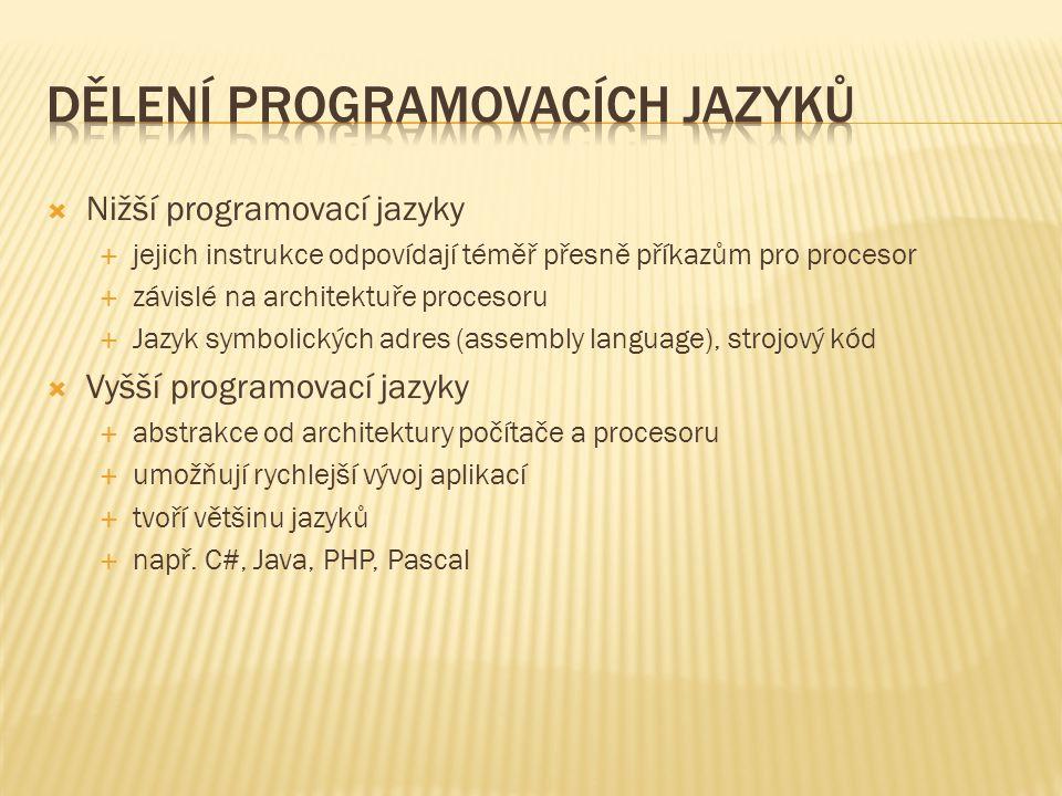  Nižší programovací jazyky  jejich instrukce odpovídají téměř přesně příkazům pro procesor  závislé na architektuře procesoru  Jazyk symbolických