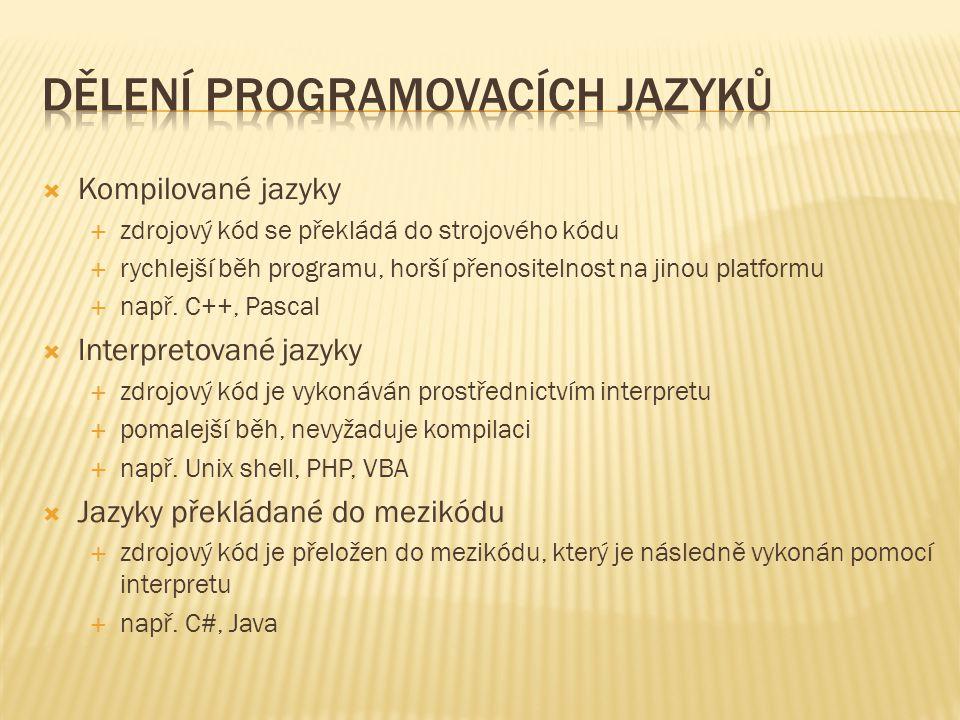  Kompilované jazyky  zdrojový kód se překládá do strojového kódu  rychlejší běh programu, horší přenositelnost na jinou platformu  např. C++, Pasc