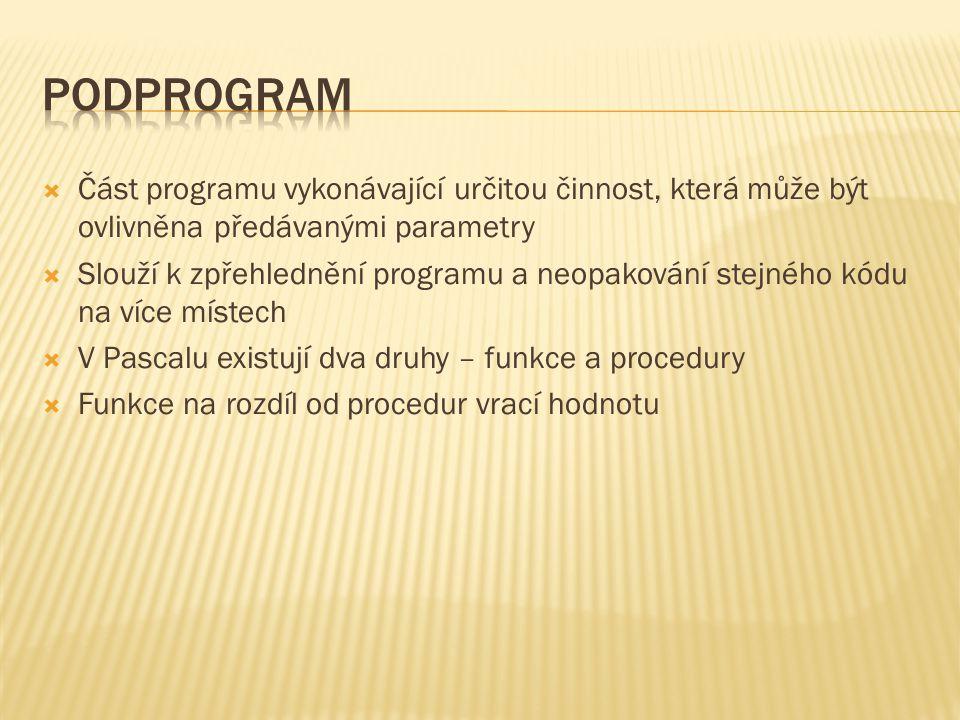  Část programu vykonávající určitou činnost, která může být ovlivněna předávanými parametry  Slouží k zpřehlednění programu a neopakování stejného k