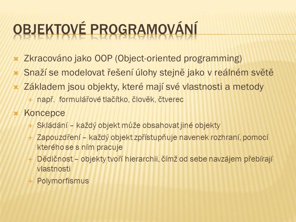  Zkracováno jako OOP (Object-oriented programming)  Snaží se modelovat řešení úlohy stejně jako v reálném světě  Základem jsou objekty, které mají