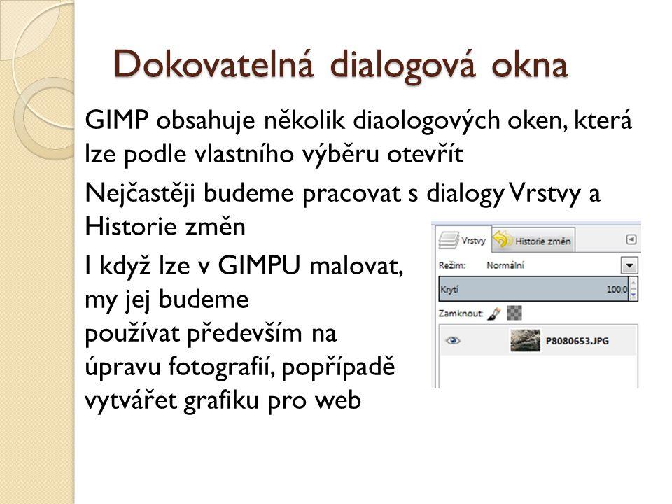 Dokovatelná dialogová okna GIMP obsahuje několik diaologových oken, která lze podle vlastního výběru otevřít Nejčastěji budeme pracovat s dialogy Vrstvy a Historie změn I když lze v GIMPU malovat, my jej budeme používat především na úpravu fotografií, popřípadě vytvářet grafiku pro web