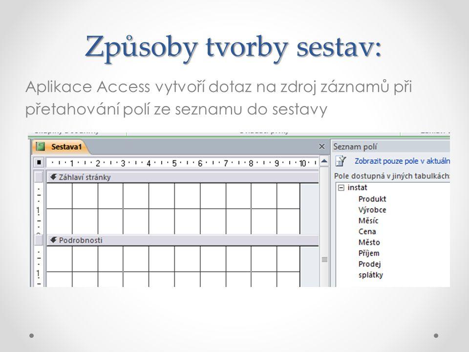 Způsoby tvorby sestav: Aplikace Access vytvoří dotaz na zdroj záznamů při přetahování polí ze seznamu do sestavy