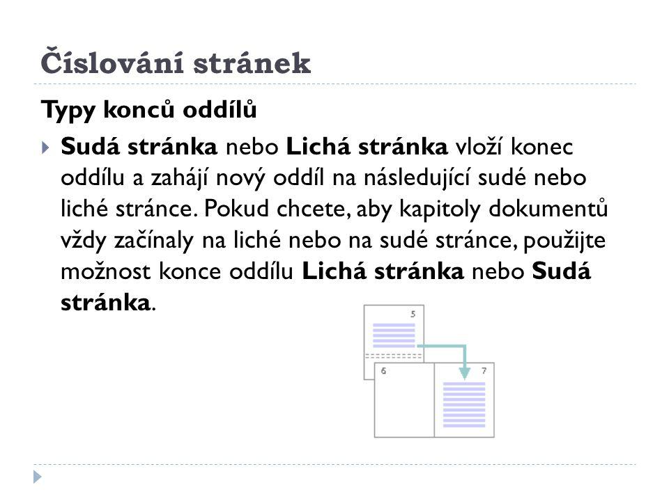Číslování stránek Typy konců oddílů  Sudá stránka nebo Lichá stránka vloží konec oddílu a zahájí nový oddíl na následující sudé nebo liché stránce. P