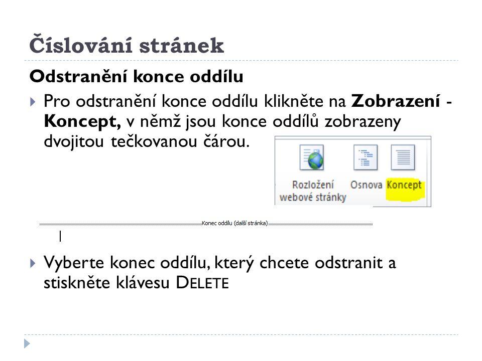 Číslování stránek Odstranění konce oddílu  Pro odstranění konce oddílu klikněte na Zobrazení - Koncept, v němž jsou konce oddílů zobrazeny dvojitou t