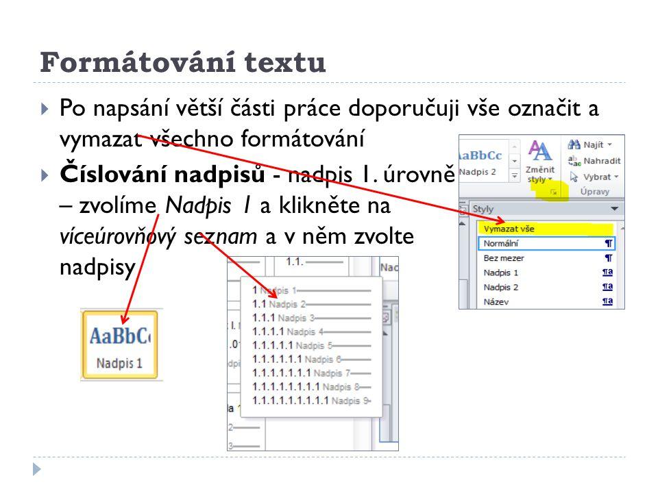 Formátování textu  Po napsání větší části práce doporučuji vše označit a vymazat všechno formátování  Číslování nadpisů - nadpis 1. úrovně – zvolíme