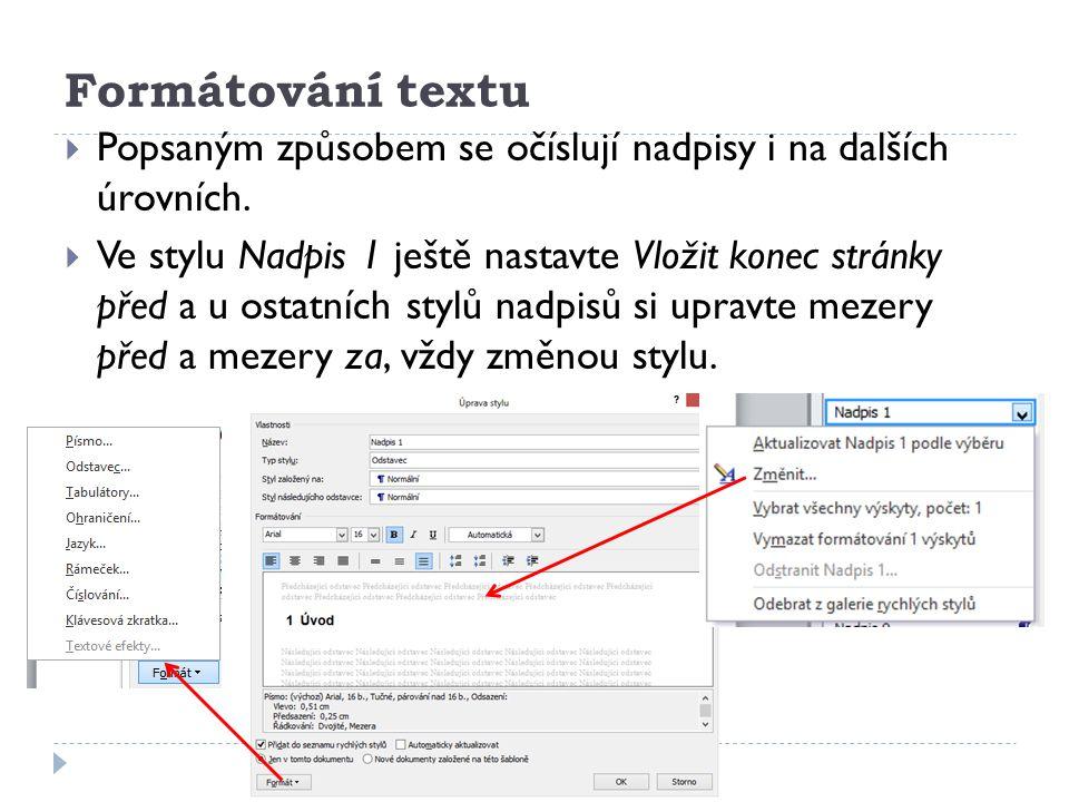 Formátování textu  Popsaným způsobem se očíslují nadpisy i na dalších úrovních.  Ve stylu Nadpis 1 ještě nastavte Vložit konec stránky před a u osta