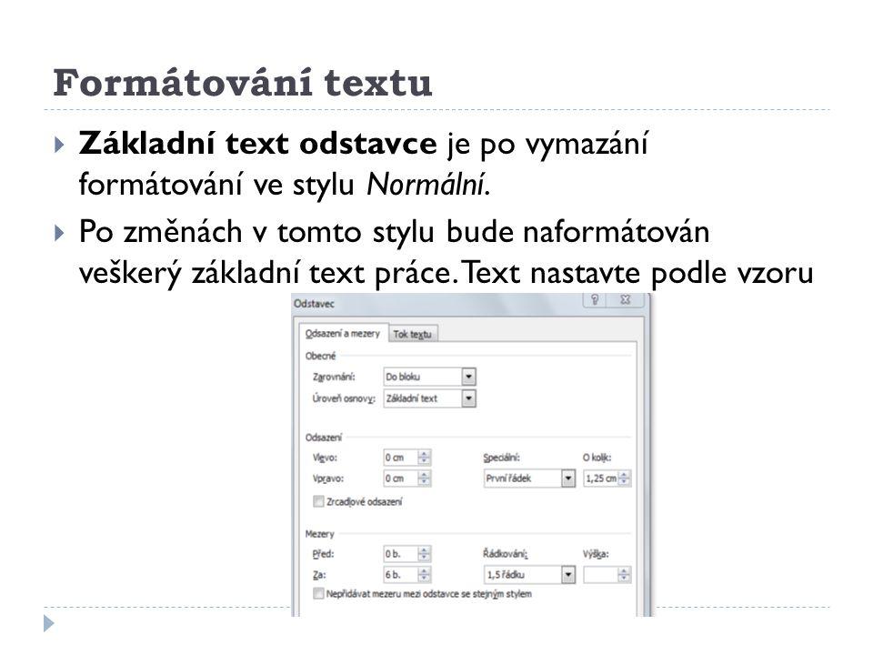 Formátování textu  Základní text odstavce je po vymazání formátování ve stylu Normální.  Po změnách v tomto stylu bude naformátován veškerý základní