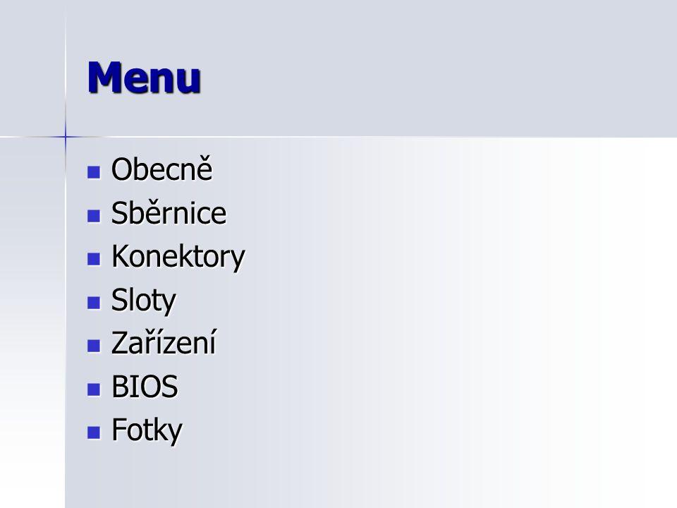 Menu Obecně Obecně Sběrnice Sběrnice Konektory Konektory Sloty Sloty Zařízení Zařízení BIOS BIOS Fotky Fotky