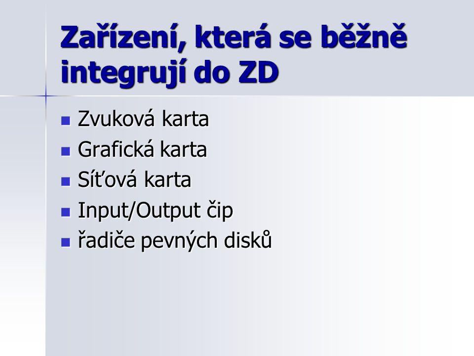 Zařízení, která se běžně integrují do ZD Zvuková karta Zvuková karta Grafická karta Grafická karta Síťová karta Síťová karta Input/Output čip Input/Ou
