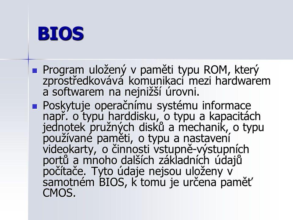 BIOS Program uložený v paměti typu ROM, který zprostředkovává komunikaci mezi hardwarem a softwarem na nejnižší úrovni. Program uložený v paměti typu