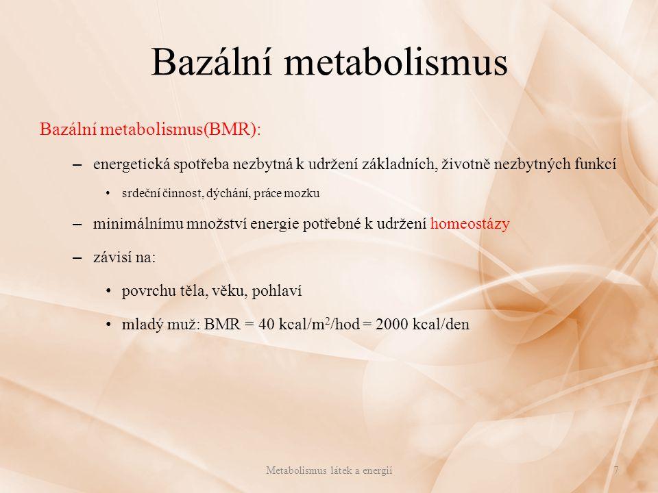 Bazální metabolismus Bazální metabolismus(BMR): – energetická spotřeba nezbytná k udržení základních, životně nezbytných funkcí srdeční činnost, dýchá