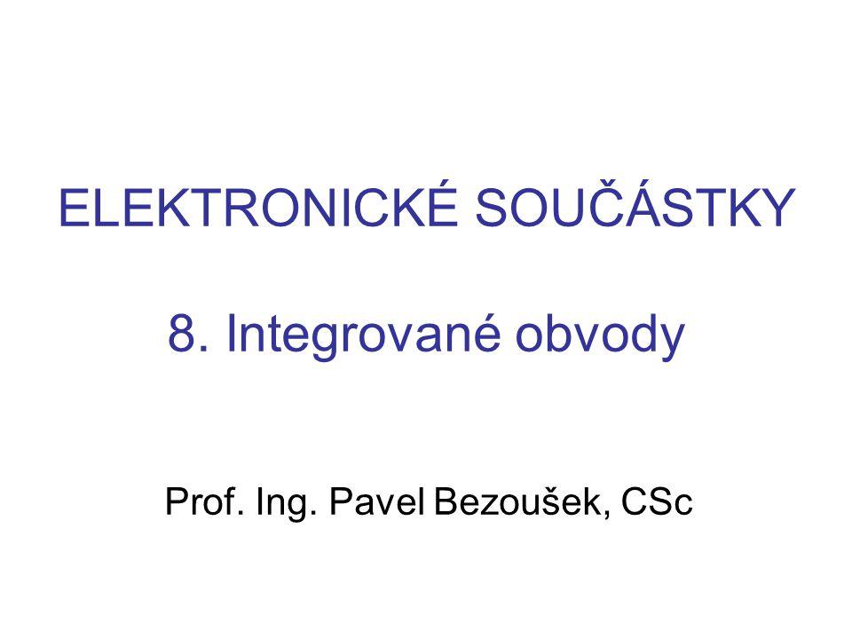 ELEKTRONICKÉ SOUČÁSTKY 8. Integrované obvody Prof. Ing. Pavel Bezoušek, CSc