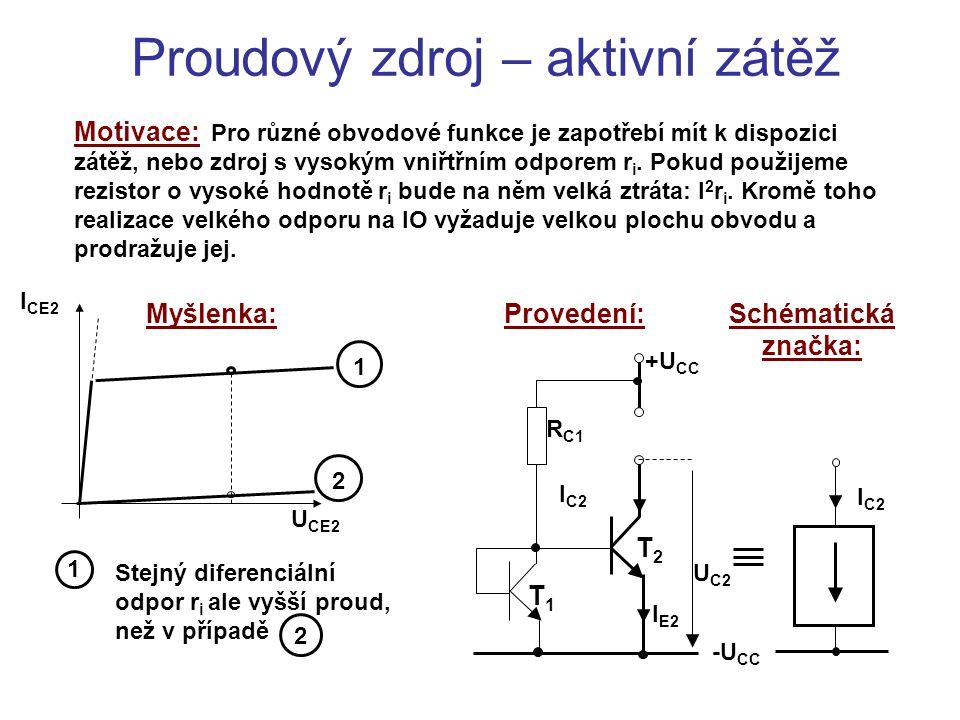 Proudový zdroj – aktivní zátěž Motivace: Pro různé obvodové funkce je zapotřebí mít k dispozici zátěž, nebo zdroj s vysokým vniřtřním odporem r i. Pok