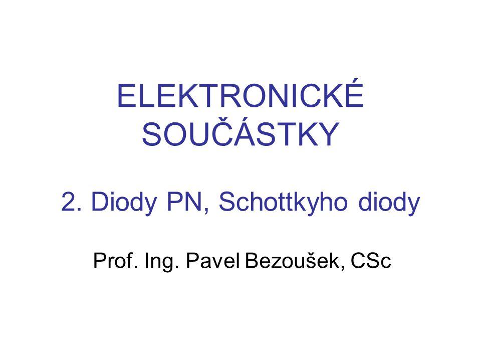Prof. Ing. Pavel Bezoušek, CSc ELEKTRONICKÉ SOUČÁSTKY 2. Diody PN, Schottkyho diody