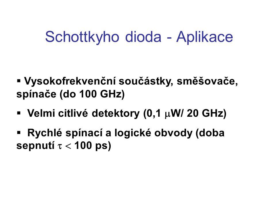 Schottkyho dioda - Aplikace  Vysokofrekvenční součástky, směšovače, spínače (do 100 GHz)  Velmi citlivé detektory (0,1  W/ 20 GHz)  Rychlé spínací a logické obvody (doba sepnutí   100 ps)