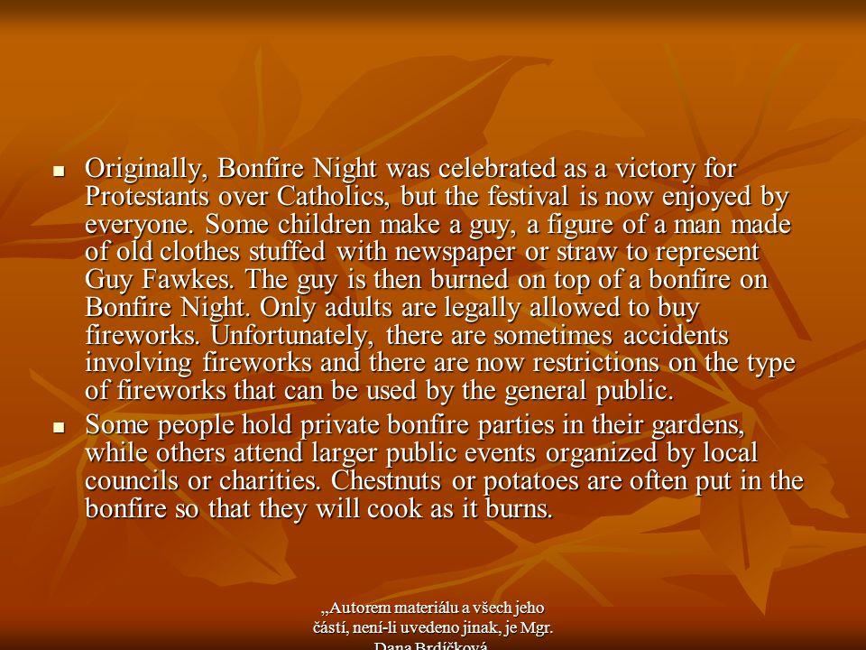 """November 5th – 5.LISTOPAD November 5th – 5.LISTOPAD Bonfire Night – ohňostrojová noc Bonfire Night – ohňostrojová noc Party - večírek Party - večírek Firework - ohňostroj Firework - ohňostroj Big,fat hot-dog – velký, silný párek v rohlíku Big,fat hot-dog – velký, silný párek v rohlíku """"Autorem materiálu a všech jeho částí, není-li uvedeno jinak, je Mgr."""